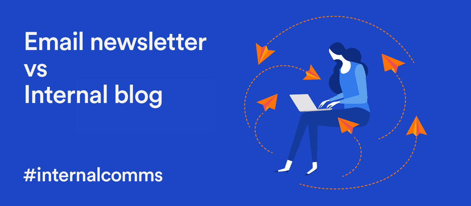 Newsletters are so Passé! Here's Why You Should Use Internal Blog Instead